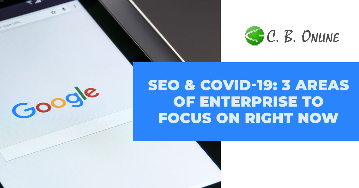 SEO & COVID-19: 3 Areas of Enterprise to Focus on Right Now