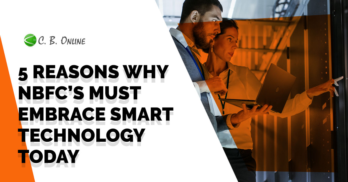 5 Reasons Why NBFC'S must Embrace Smart Technology Today