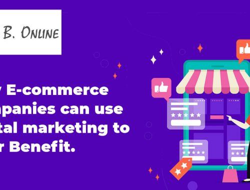 How E-commerce Companies Can Use Digital Marketing to their Benefit.