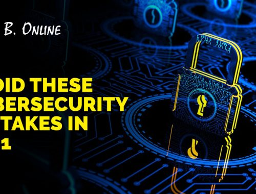 Avoid These Cybersecurity Mistakes in 2021